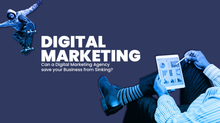 Can Digital Marketing Agency save your Business from Sinking
