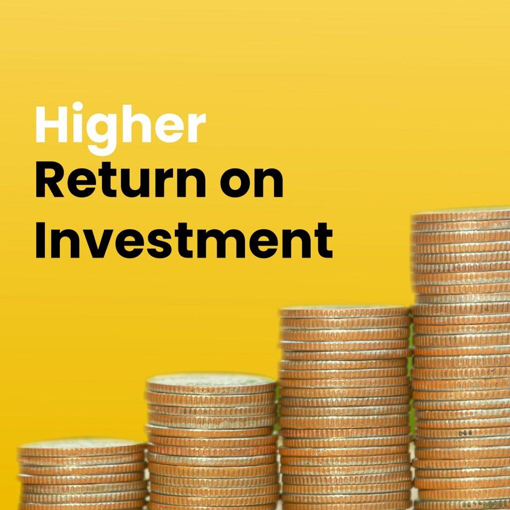 Higher Return on Investment