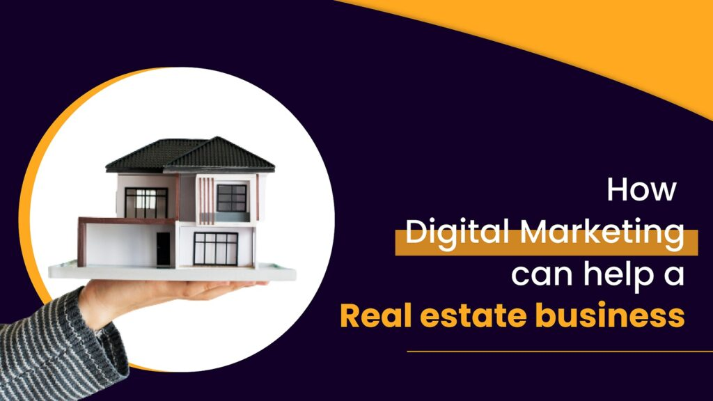 How Digital Marketing can help a real estate business
